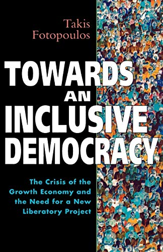 TOWARDS AN INCLUSIVE DEMOCRACY. THE CRISIS OF THE GROWTH ECONOMY AND THE NEED FOR A NEW LIBERATOR...