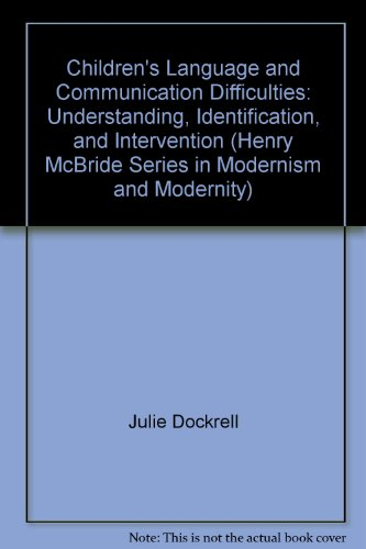 9780304336579: Children's Language and Communication Difficulties: Understanding, Identification, and Intervention (Henry McBride Series in Modernism and Modernity)