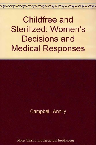 9780304337460: Childfree and Sterilized: Women's Decisions and Medical Responses
