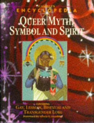 9780304337606: Cassell's Encyclopedia of Queer Myth, Symbol and Spirit: Gay, Lesbian, Bisexual and Transgendered Lore (Cassell Sexual Politics)