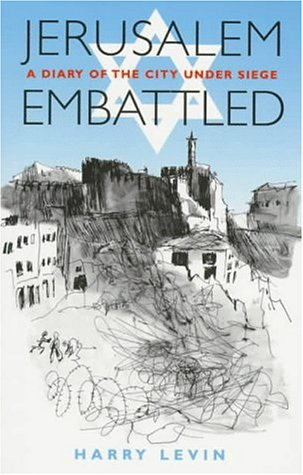 Jerusalem Embattled : A Diary of the: Harry Levin