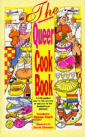 9780304338122: The Queer Cookbook: A Fully-Guided Tour to the Secrets of Success in the Homosexual Kitchen! (Sexual Politics)