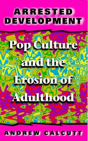 9780304339556: Arrested Development: Pop Culture and the Erosion of Adulthood