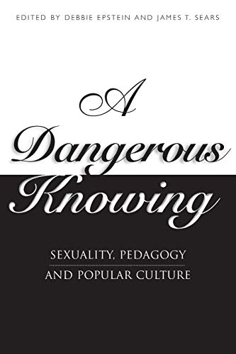 9780304339679: A Dangerous Knowing: Sexuality, Pedagogy and Popular Culture: Sexual Pedagogies and the Master Narrative
