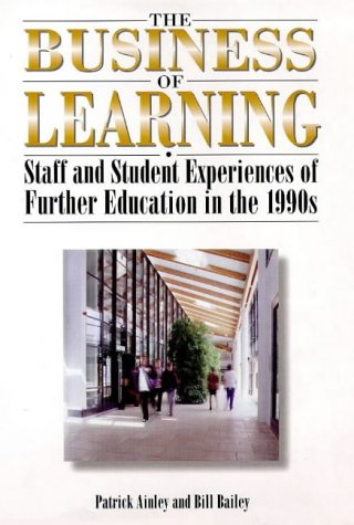 9780304339822: The Business of Learning: Staff and Student Experiences of Further Education in the 1990s