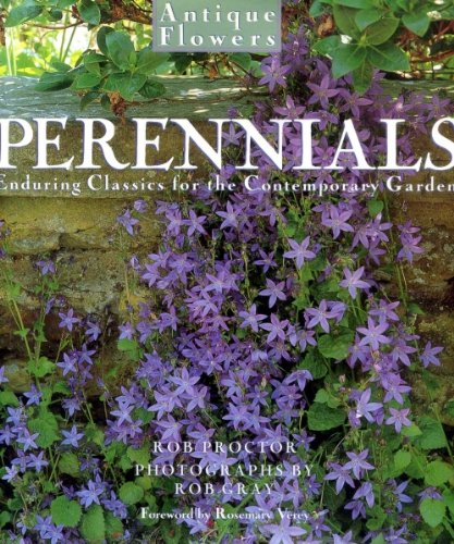ANTIQUE FLOWERS: PERENNIALS: ENDURING CLASSICS FOR THE CONTEMPORARY GARDEN