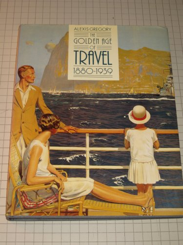 The Golden Age of Travel 1880-1939: Gregory, Alexis