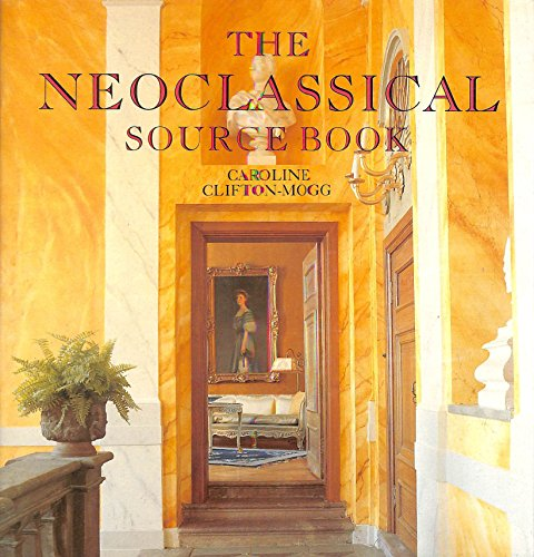 Neoclassical Source Book.: CLIFTON-MOGG, Caroline.