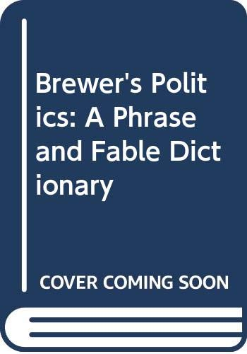 9780304340859: Brewer's Politics: A Phrase and Fable Dictionary