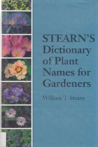 Stearn's Dictionary of Plant names for Gardeners A Handbook on the Origin and Meaning of Botanica...