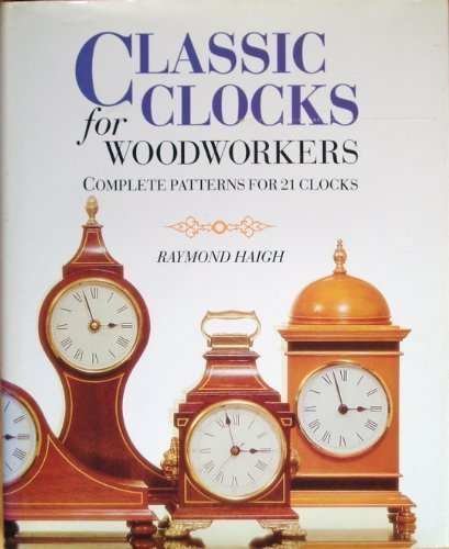9780304342051: Classic Clocks for Woodworkers: Complete Patterns for 21 Clocks