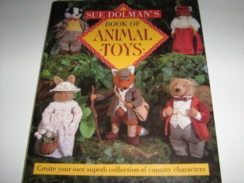 Sue Dolman's Book of Animal Toys: Creative Your Own Superb Collection of Country Characters (0304342297) by Sue Dolman