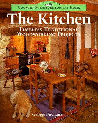 The Kitchen: Timeless Traditional Woodworking Projects (Country: Buchanan, George