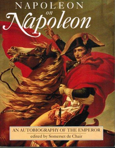 Napoleon on Napoleon: An Autobiography of the Emperor: Somerset De Chair (Editor)