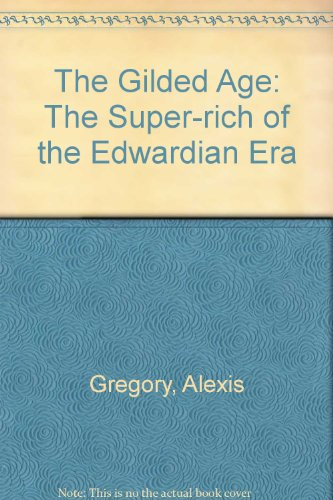 The Gilded Age : The Super-Rich of the Edwardian Era: Gregory, Alexis