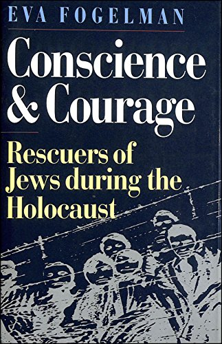 Conscience & courage: rescuers of Jews during the Holocaust: FOGELMAN, Eva