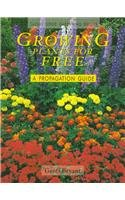 Growing Plants for Free: A Propagation Guide (Cassell Good Gardening Guides) (030434673X) by Bryant, Geoff