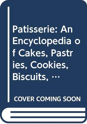 9780304346950: Patisserie: An Encyclopedia of Cakes, Pastries, Cookies, Biscuits, Chocolate, Confectionery and Desserts