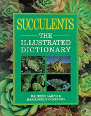 Succulents: The Illustrated Dictionary: Sajeva, Maurizio, Constanzo,