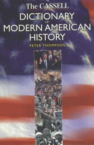 Cassell's Dictionary of Modern American History: Thompson, Peter (Chris Cook, Series Editior)