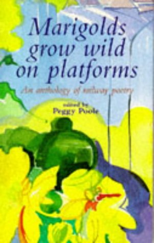 9780304347766: Marigolds Grow Wild on Platforms: An Anthology of Railway Poetry