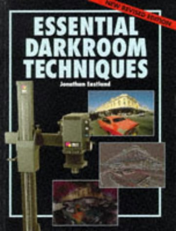 Essential Darkroom Techniques: Eastland, Jonathan