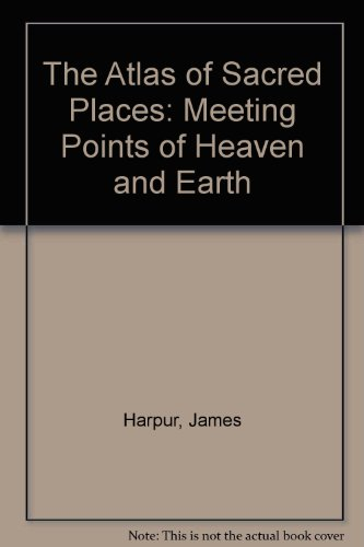 9780304348183: The Atlas of Sacred Places: Meeting Points of Heaven and Earth
