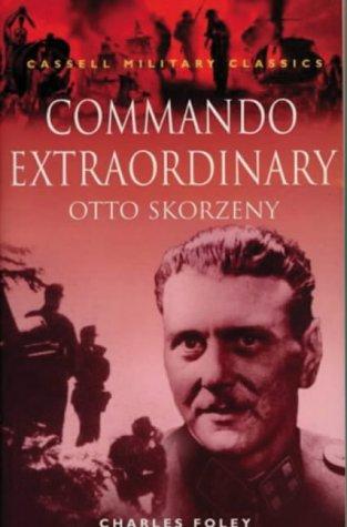 Commando Extraordinary: Otto Skorzeny (Cassell Military Classics): Foley, John