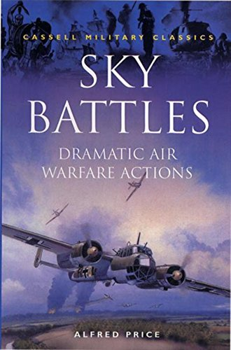 Cassell Military Classics: Sky Battles: Dramatic Air Warfare Actions: Alfred Price