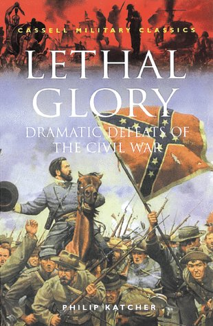 9780304351312: Lethal Glory: Dramatic Defeats of the Civil War (Cassell Military Classics)