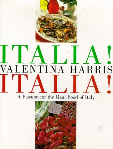Italia! Italia! A Passion for the Real Food of Italy (9780304351503) by Valentina Harris