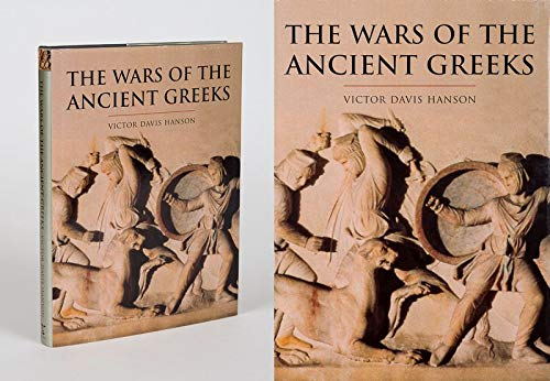 THE WARS OF THE ANCIENT GREEKS and Their Invention of Western Military Culture.