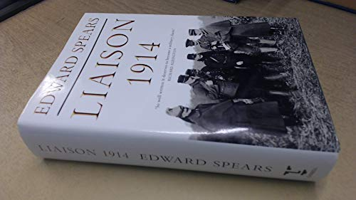 Liaison, 1914: A Narrative of the Great Retreat: Spears, Sir Edward