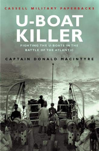 Cassell Military Classics: U-Boat Killer: Fighting The: MacIntyre, Captain Donald