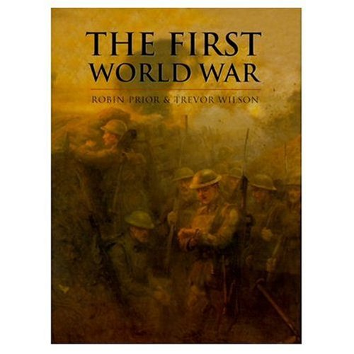 The First World War: Prior, Robin & Trevor Wilson & John Keegan