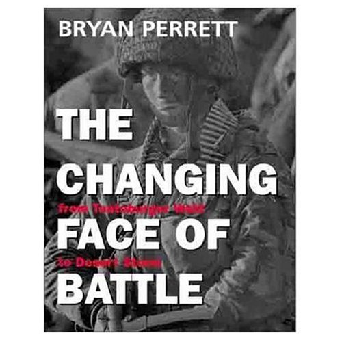 The Changing Face of Battle: From Teutoburger Wald to Desert Storm: Perrett, Bryan