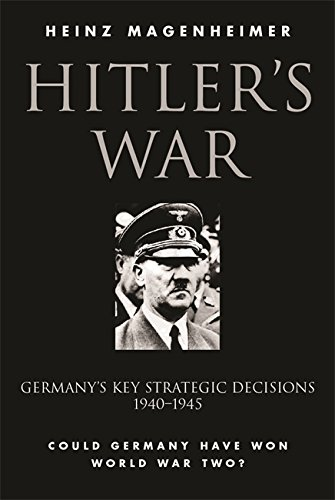 9780304353392: Hitler's War: Germany's Key Strategic Decisions 1940-1945; Could Germany Have Won World War Two?