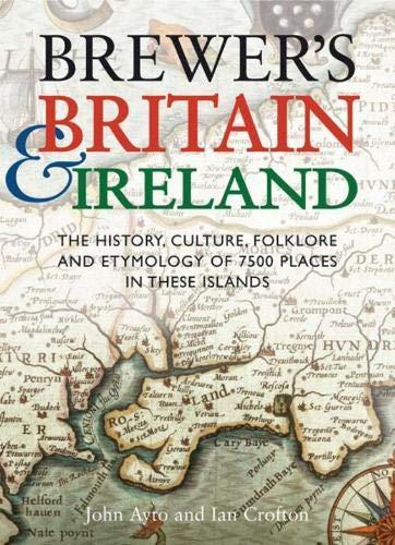 Brewer's Britain and Ireland: John Ayto, Ian Crofton