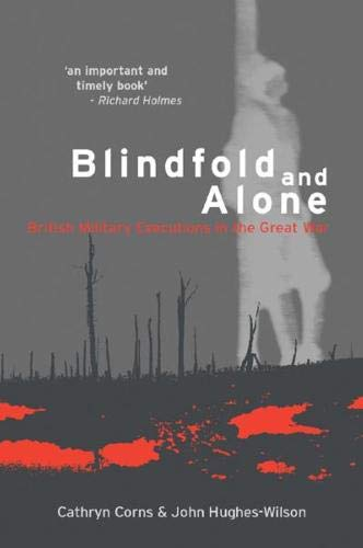 9780304353972: Blindfold and Alone: British Military Executions in the Great War