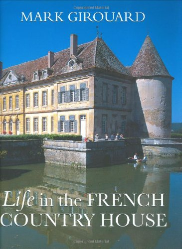 Life in the French Country House: Girouard, Mark