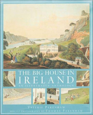 The Big House in Ireland : An Illustrated Anthology: Pakenham, Valerie; Pakenham, Thomas