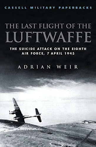 9780304354474: Cassell Military Classics: The Last Flight of the Luftwaffe: The Suicide Attack on the Eighth Air Force, 7 April 1945