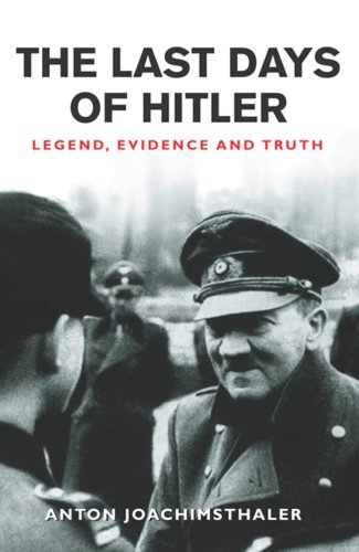 9780304354535: The Last Days of Hitler: The Legends, the Evidence, the Truth (CASSELL MILITARY PAPERBACKS)