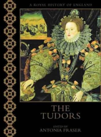 THE TUDORS (A ROYAL HISTORY OF ENGLAND) (0304354678) by Neville and Antonia Fraser, editors Williams