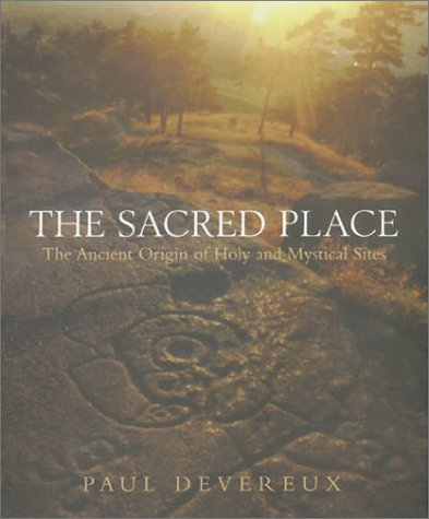 The Sacred Place : the Ancient Origin of Holy and Mystical Sites