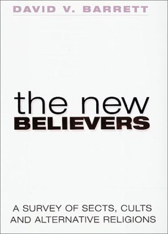 The New Believers: A Survey of Sects, Cults and Alternative Religions: David V Barrett