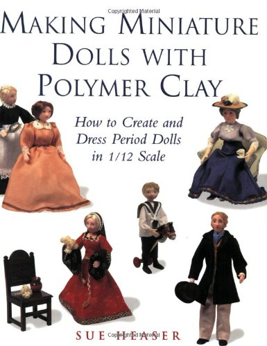 9780304356409: Making Miniature Dolls with Polymer Clay: How to Create and Dress Period Dolls in 1/12 Scale
