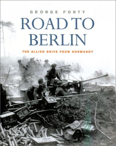Road to Berlin: The Allied Drive From Normandy (9780304356713) by George Forty