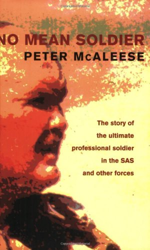 No Mean Soldier: The Story of the Ultimate Professional Soldier in the SAS and Other Forces (...