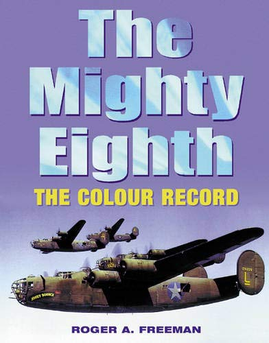 THE MIGHTY EIGHTH: THE COLOUR RECORD: Roger A. Freeman